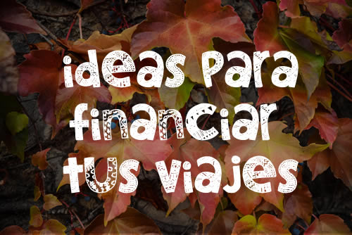 ideas-para-financiar-tus-viajes