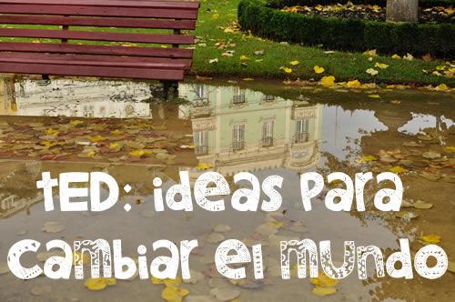 ted-ideas-para-cambiar-el-mundo